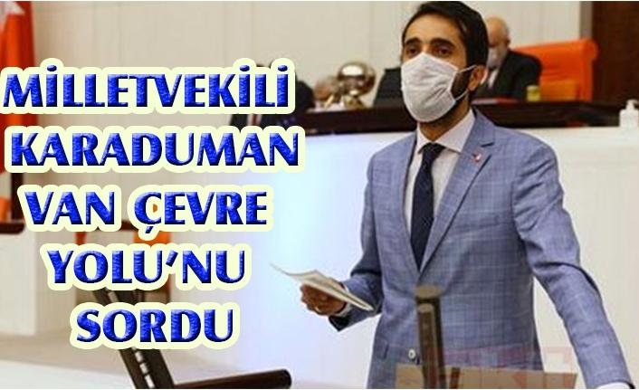 Milletvekili Karaduman, Van Çevre Yolu'nu sordu