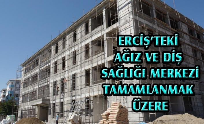 Erciş'teki ağız ve diş sağlığı merkezi tamamlanmak üzere...