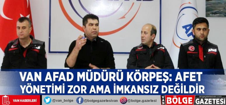 Van AFAD Müdürü Körpeş: Afet yönetimi zor ama imkansız değildir