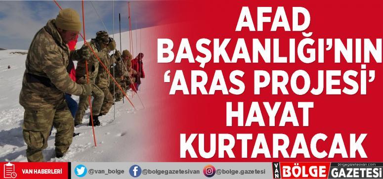 AFAD Başkanlığı'nın 'ARAS Projesi' hayat kurtaracak