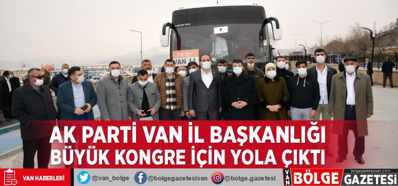 AK Parti Van İl Başkanlığı büyük kongre için yola çıktı