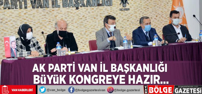 AK Parti Van İl Başkanlığı büyük kongreye hazır...