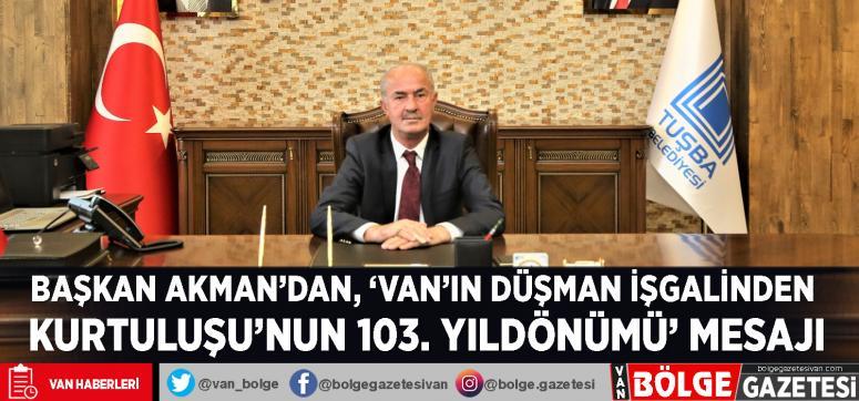 Başkan Akman'dan, 'Van'ın Düşman İşgalinden Kurtuluşu'nun 103. Yıldönümü' Mesajı