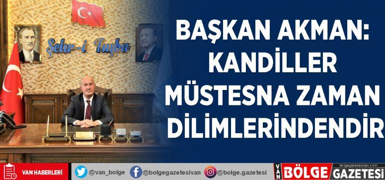 Başkan Akman: Kandiller müstesna zaman dilimlerindendir
