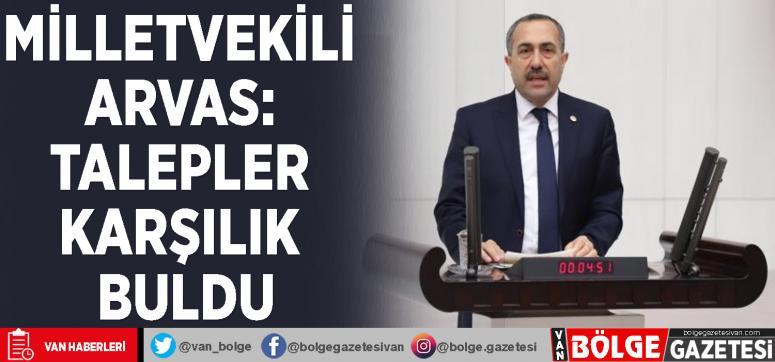 Milletvekili Arvas: Talepler karşılık buldu