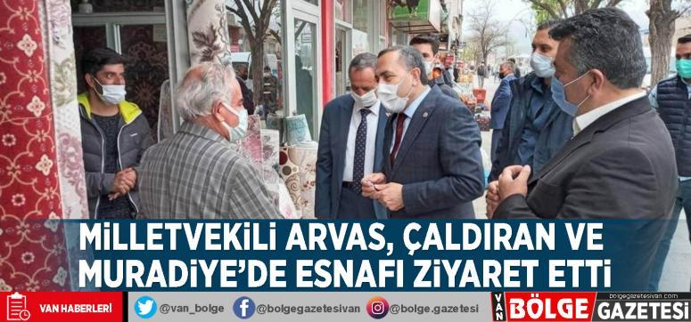 Milletvekili Arvas, Çaldıran ve Muradiye'de esnafı ziyaret etti