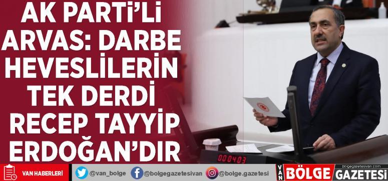 AK Parti'li Arvas: Darbe heveslilerin tek derdi Recep Tayyip Erdoğan'dır