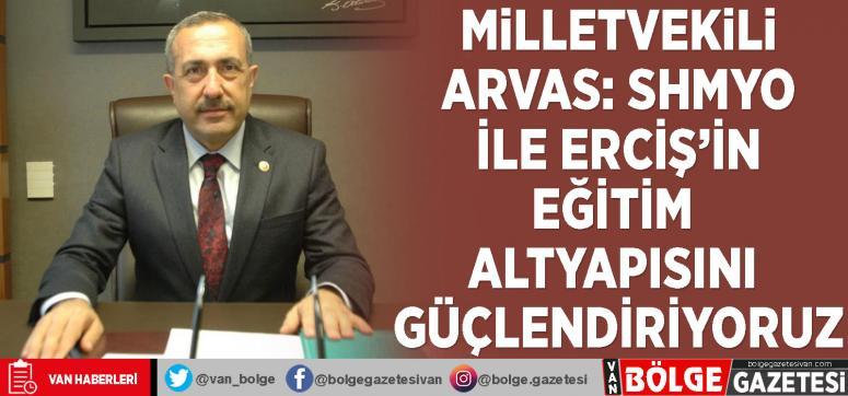 Milletvekili Arvas: SHMYO ile Erciş'in eğitim altyapısını güçlendiriyoruz
