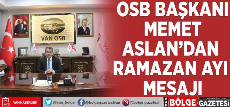 Van OSB Başkanı Memet Aslan'dan Ramazan ayı mesajı