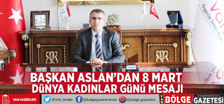 Van OSB Başkanı Aslan'dan 8 Mart Dünya Kadınlar Günü mesajı