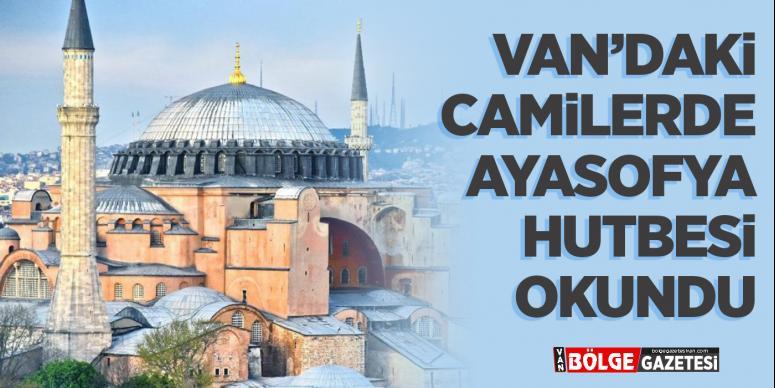 Van'daki camilerde  'Ayasofya Hutbesi' okundu