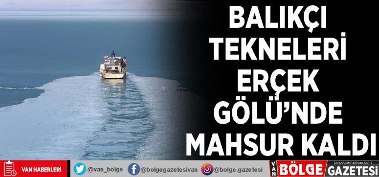 Balıkçı tekneleri Erçek Gölü'nde mahsur kaldı