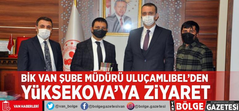 BİK Van Şube Müdürü Uluçamlıbel'den Yüksekova'ya ziyaret