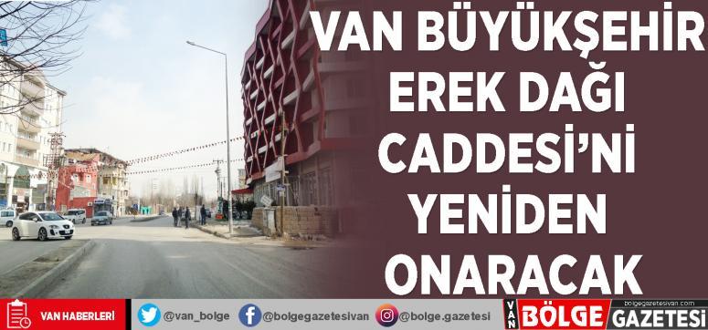 Van Büyükşehir Erek Dağı Caddesi'ni yeniden onaracak