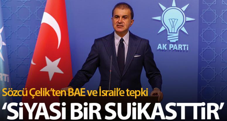 AK Parti Sözcüsü Çelik'ten BAE ve İsrail'e tepki...