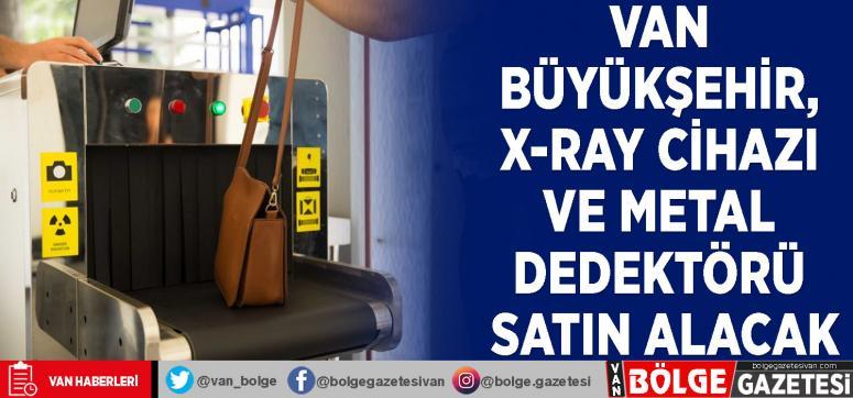 Van Büyükşehir, x-ray cihazı ve metal dedektörü satın alacak