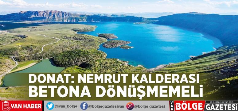 Donat: Nemrut kalderası betona dönüşmemeli