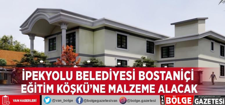 İpekyolu Belediyesi Bostaniçi Eğitim Köşkü'ne malzeme alacak