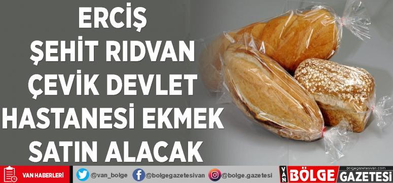 Erciş Şehit Rıdvan Çevik Devlet Hastanesi ekmek satın alacak