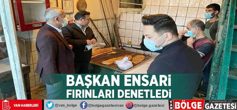 Başkan Ensari fırınları denetledi
