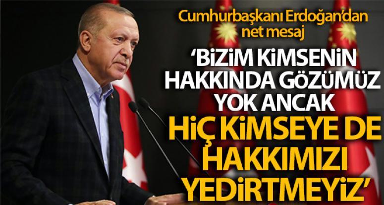 Erdoğan: Hak yemeyiz, ama yedirmeyiz de!