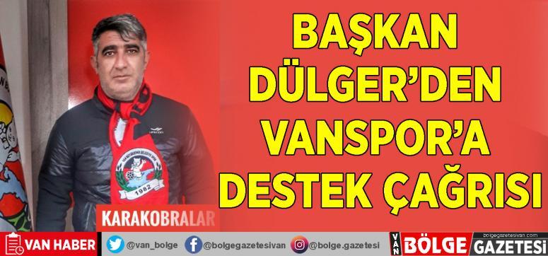 Başkan Dülger'den Vanspor'a destek çağrısı