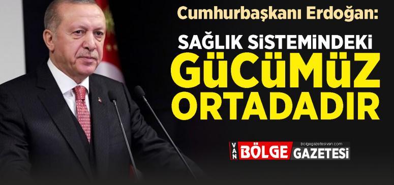 Erdoğan: Sağlık sistemindeki gücümüz ortadadır...