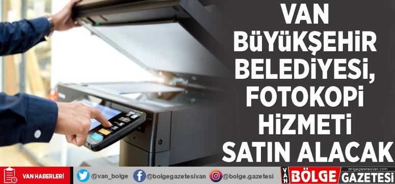 Van Büyükşehir Belediyesi, fotokopi hizmeti satın alacak