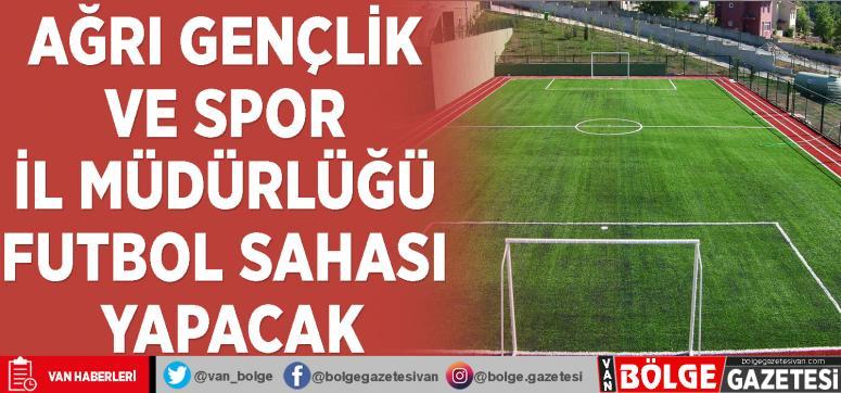 Ağrı Gençlik ve Spor İl Müdürlüğü futbol sahası yapacak