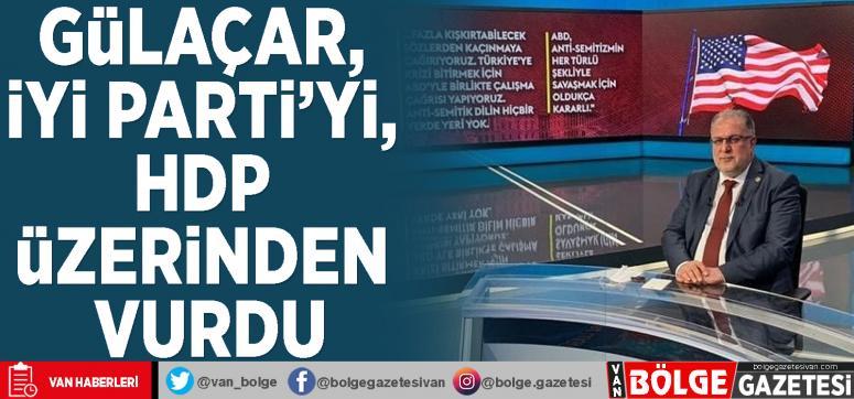 Gülaçar, İyi Parti'yi, HDP üzerinden vurdu