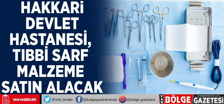 Hakkari Devlet Hastanesi, tıbbi sarf malzeme satın alacak