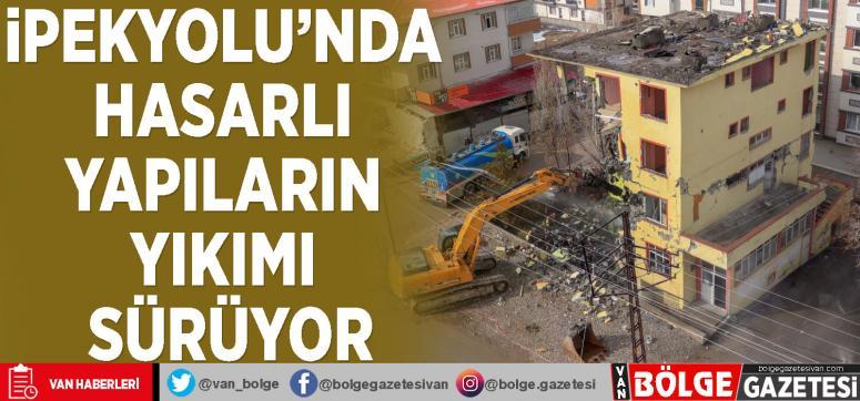 İpekyolu'nda hasarlı yapıların yıkımı sürüyor