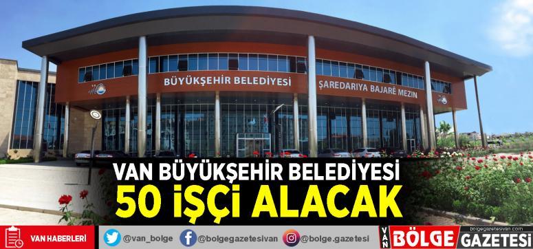Van Büyükşehir Belediyesi 50 işçi alacak