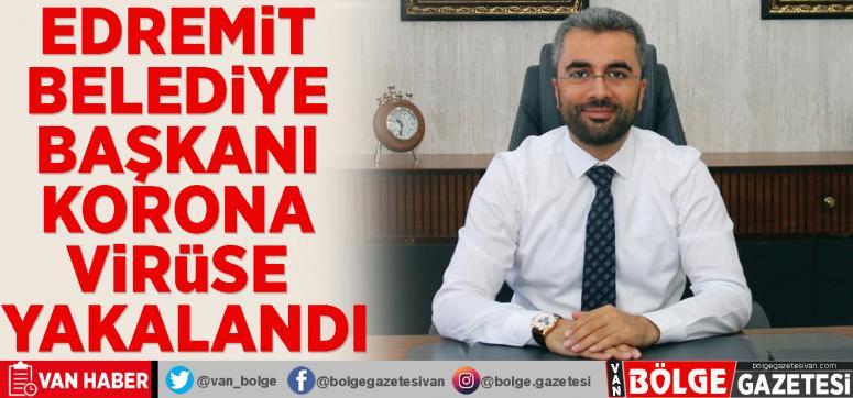 Edremit Belediye Başkanı korona virüse yakalandı