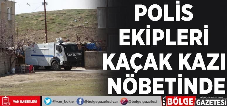 Polis ekipleri kaçak kazı nöbetinde