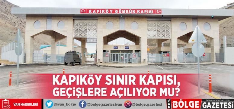 Kapıköy Sınır Kapısı, geçişlere açılıyor mu?