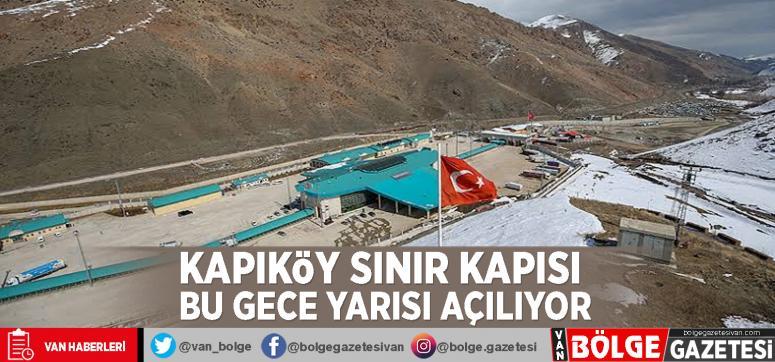 Kapıköy Sınır Kapısı bu gece yarısı açılıyor