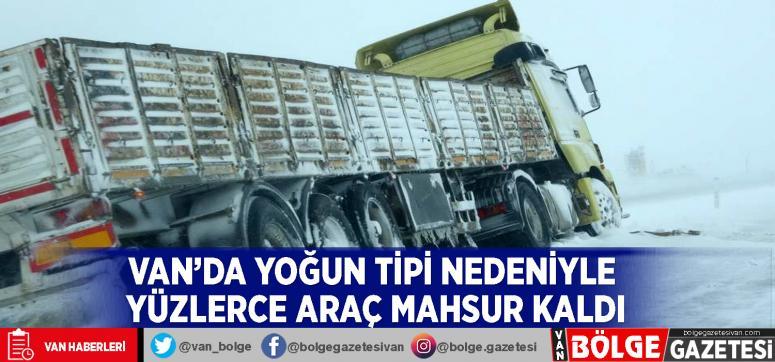 Van'da yoğun tipi nedeniyle yüzlerce araç mahsur kaldı