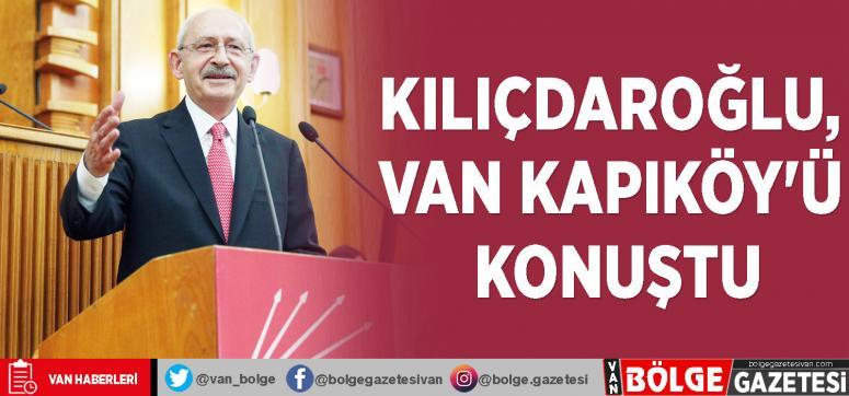 Kılıçdaroğlu, Van Kapıköy'ü konuştu