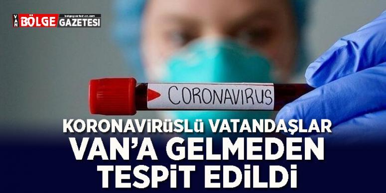 Van'a gelmekte olan koronavirüslü vatandaşlar tespit edilerek tedaviye alındı
