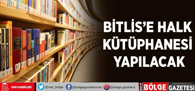 Bitlis'e halk kütüphanesi yapılacak