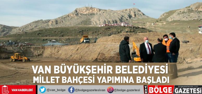 Van Büyükşehir Belediyesi millet bahçesi yapımına başladı