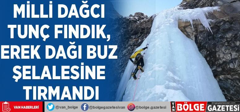 Milli Dağcı Tunç Fındık, Erek Dağı buz şelalesine tırmandı