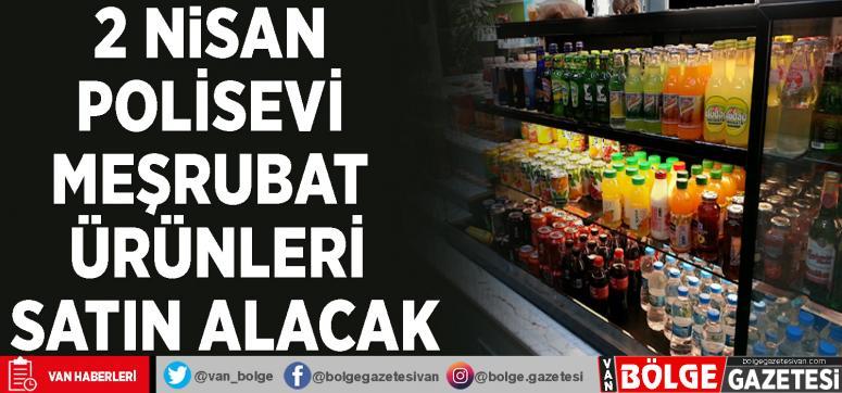 2 Nisan Polisevi meşrubat ürünleri satın alacak
