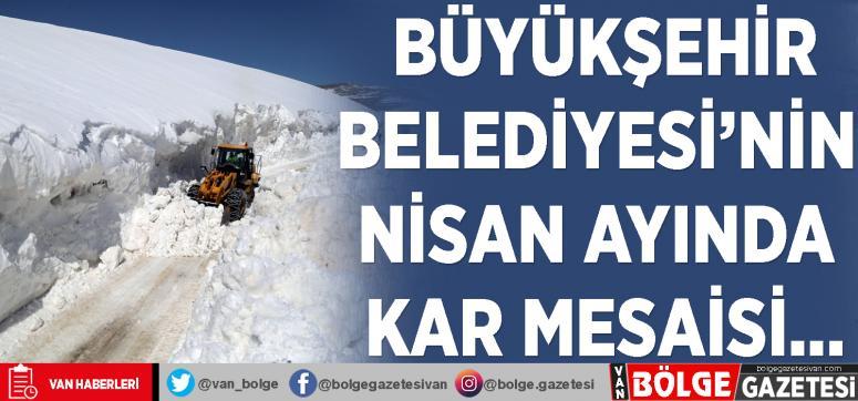 Büyükşehir'in Nisan ayında kar mesaisi...