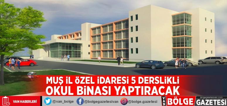 Muş İl Özel İdaresi 5 derslikli okul binası yaptıracak