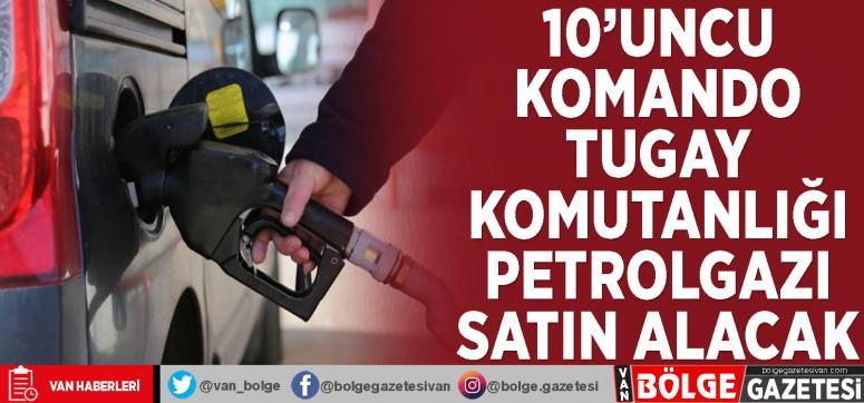 10'uncu Komando Tugay Komutanlığı petrol gazı satın alacak