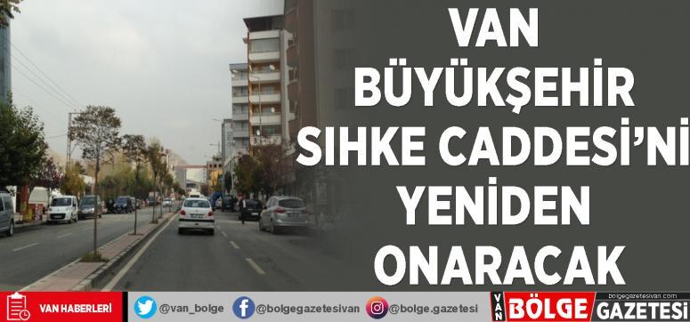 Van Büyükşehir Sıhke Caddesi'ni yeniden onaracak