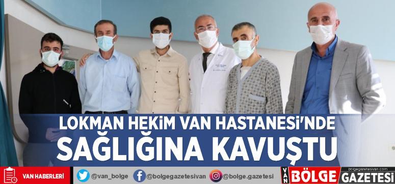 Lokman Hekim Van Hastanesi'nde sağlığına kavuştu