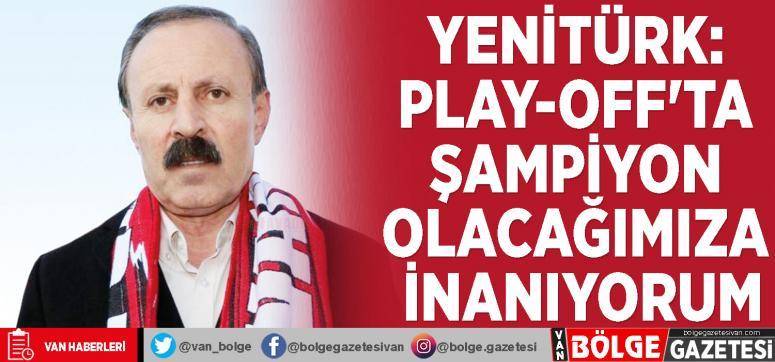 Yenitürk: Play-off'ta şampiyon olacağımıza inanıyorum